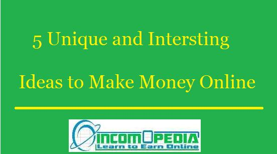 unique and interesting ways to make money online